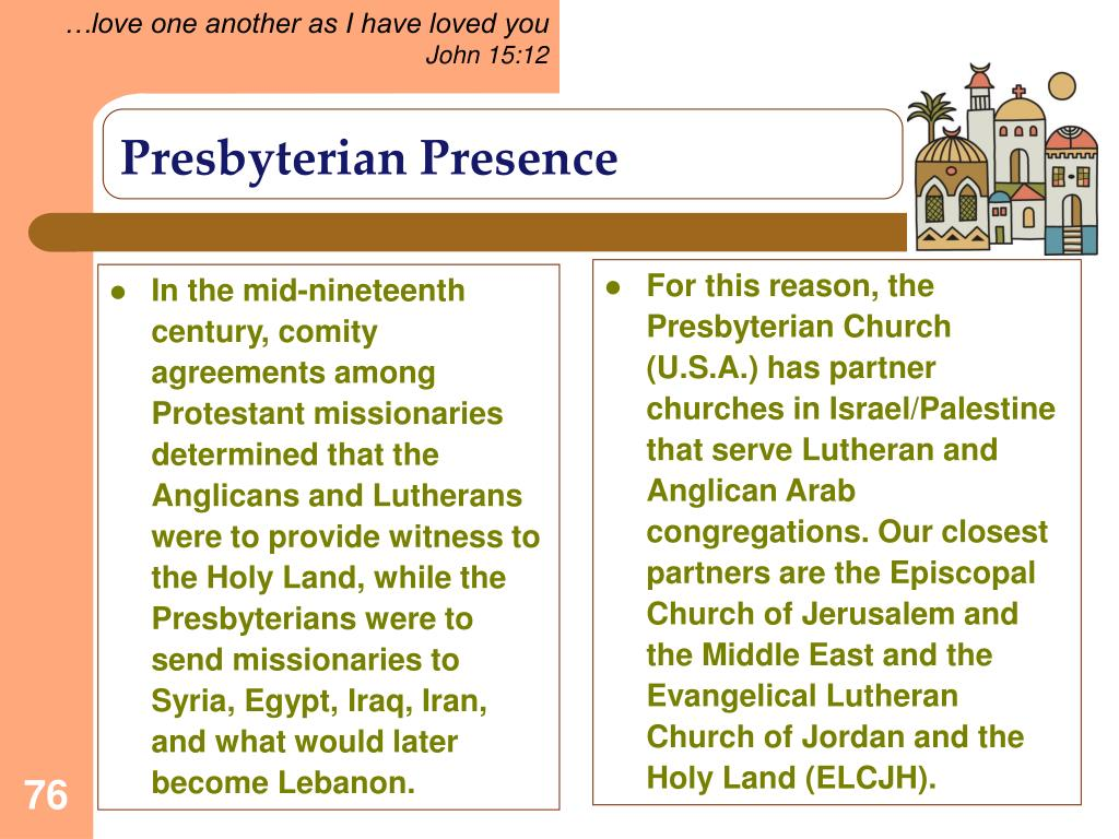 In the mid-nineteenth century, comity agreements among Protestant missionaries determined that the Anglicans and Lutherans were to provide witness to the Holy Land, while the Presbyterians were to send missionaries to Syria, Egypt, Iraq, Iran, and what would later become Lebanon.