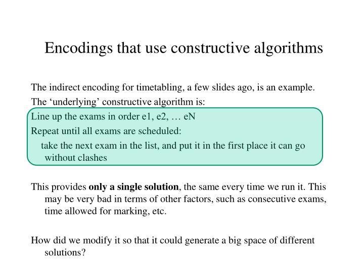 Encodings that use constructive algorithms