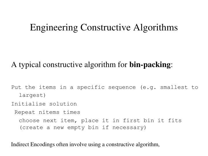 Engineering Constructive Algorithms