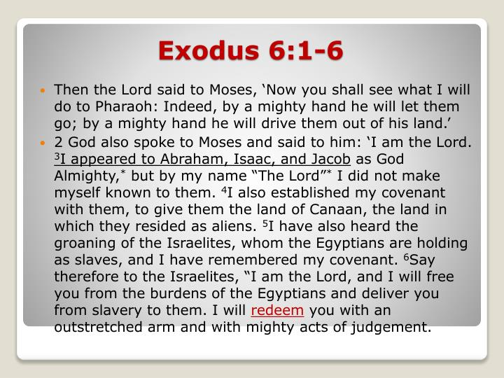 Then the Lord said to Moses, 'Now you shall see what I will do to Pharaoh: Indeed, by a mighty hand he will let them go; by a mighty hand he will drive them out of his land.'