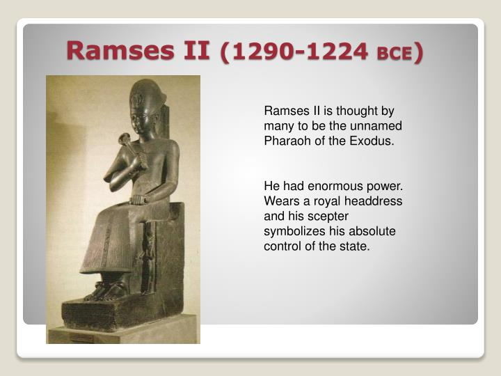Ramses II is thought by many to be the unnamed Pharaoh of the Exodus.