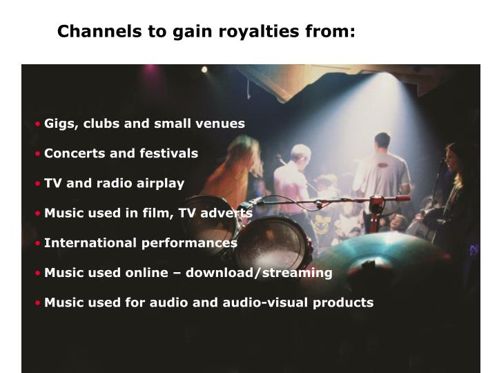 Channels to gain royalties from: