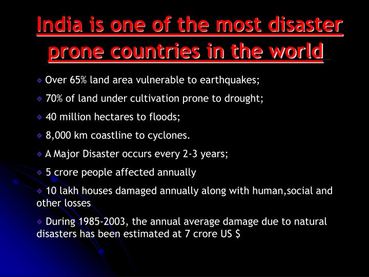 India is one of the most disaster prone countries in the world