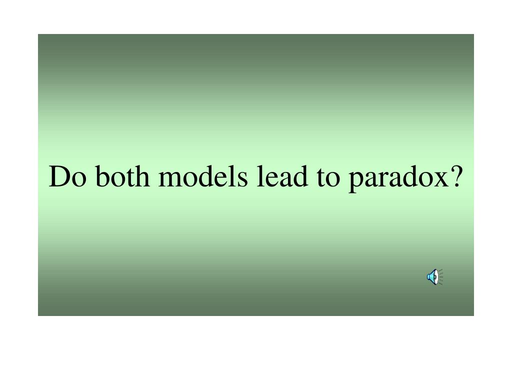 Do both models lead to paradox?