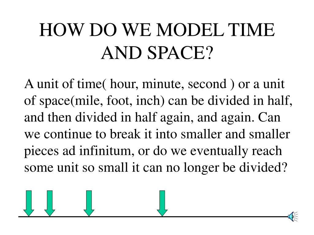 HOW DO WE MODEL TIME AND SPACE?