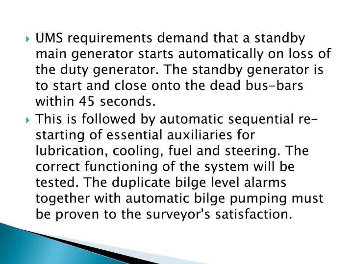 UMS requirements demand that a standby main generator starts auto­matically on loss of the duty generator. The standby generator is to start and close onto the dead bus-bars within