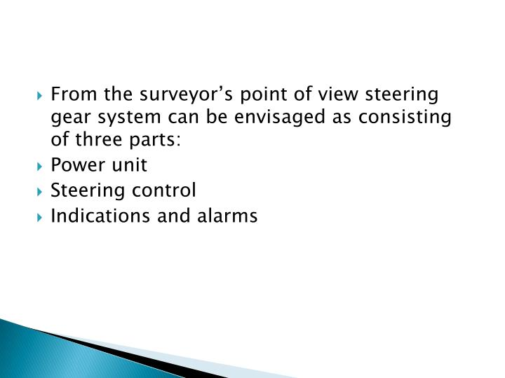 From the surveyor's point of view steering gear system can be envisaged as consisting of three par...