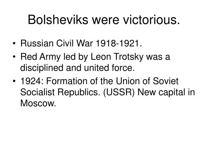 Bolsheviks were victorious.