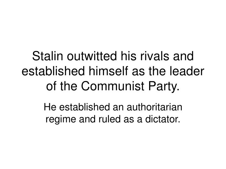 Stalin outwitted his rivals and established himself as the leader of the Communist Party.