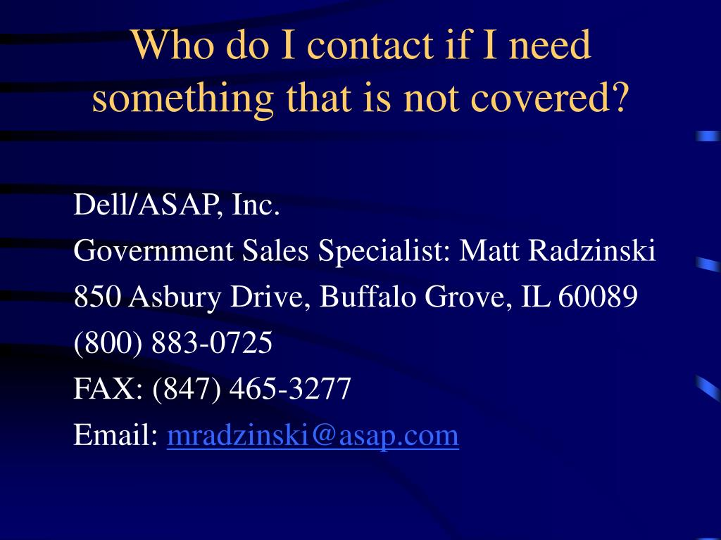 Who do I contact if I need something that is not covered?
