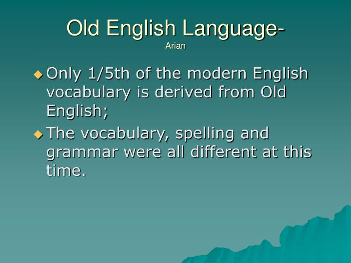 Only 1/5th of the modern English vocabulary is derived from Old English;