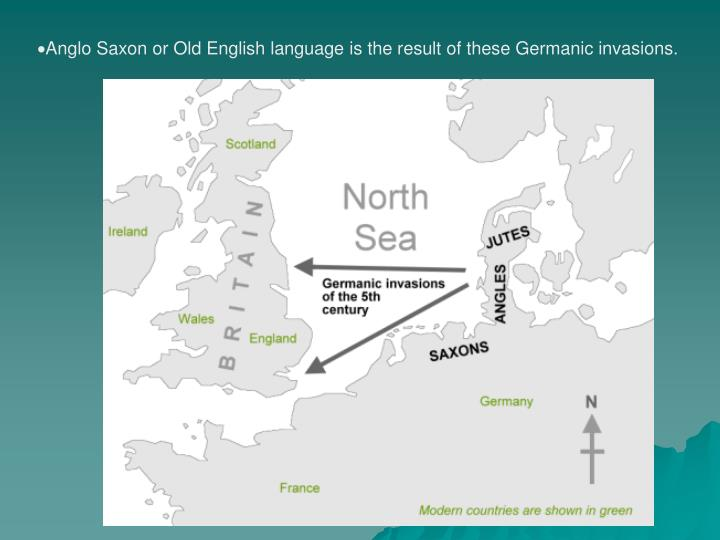 Anglo Saxon or Old English language is the result of these Germanic invasions.