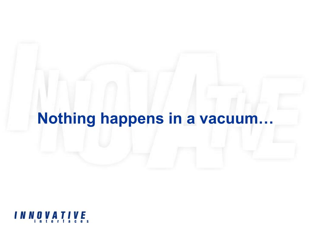 Nothing happens in a vacuum…