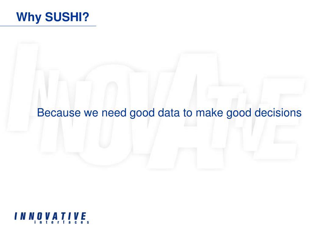 Why SUSHI?