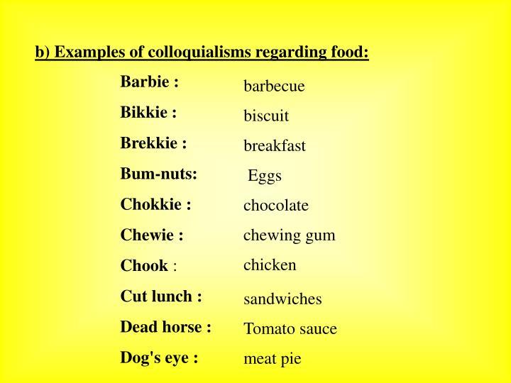 b) Examples of colloquialisms regarding food: