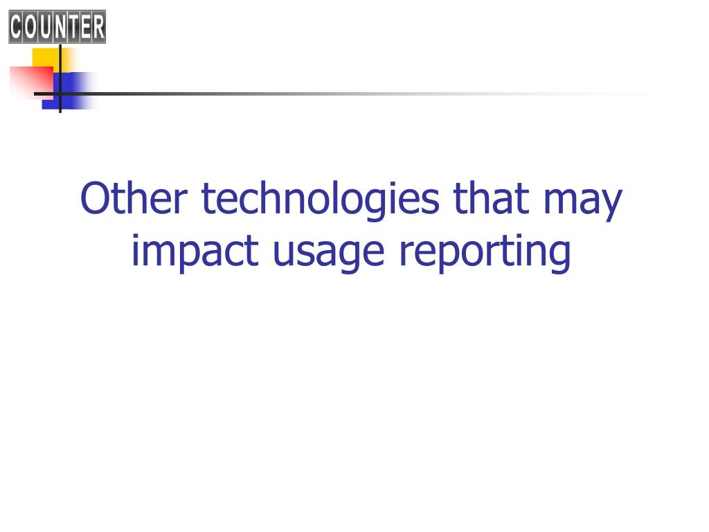 Other technologies that may impact usage reporting