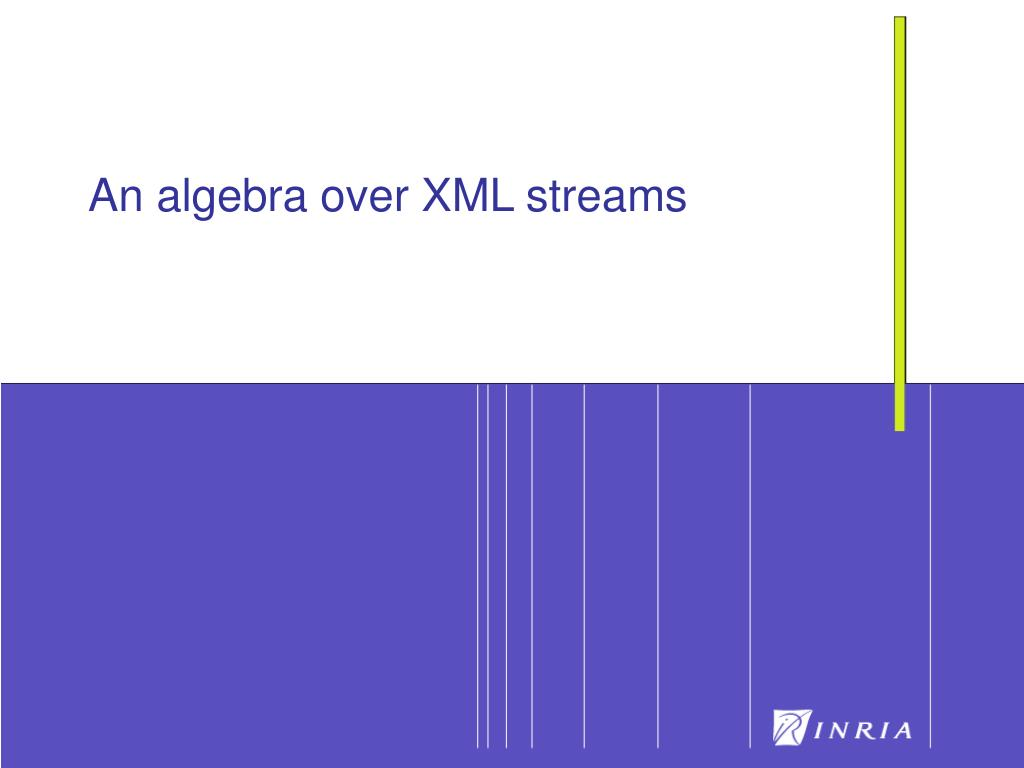 An algebra over XML streams