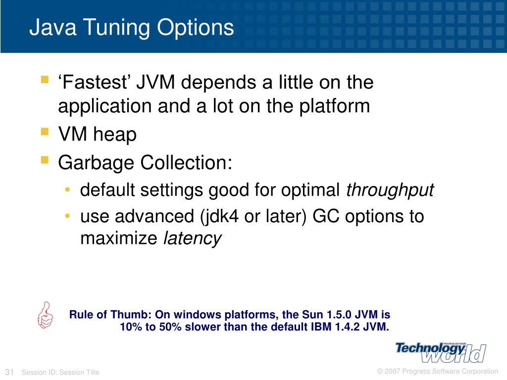 Rule of Thumb: On windows platforms, the Sun 1.5.0 JVM is