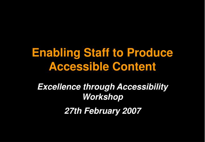 Enabling staff to produce accessible content