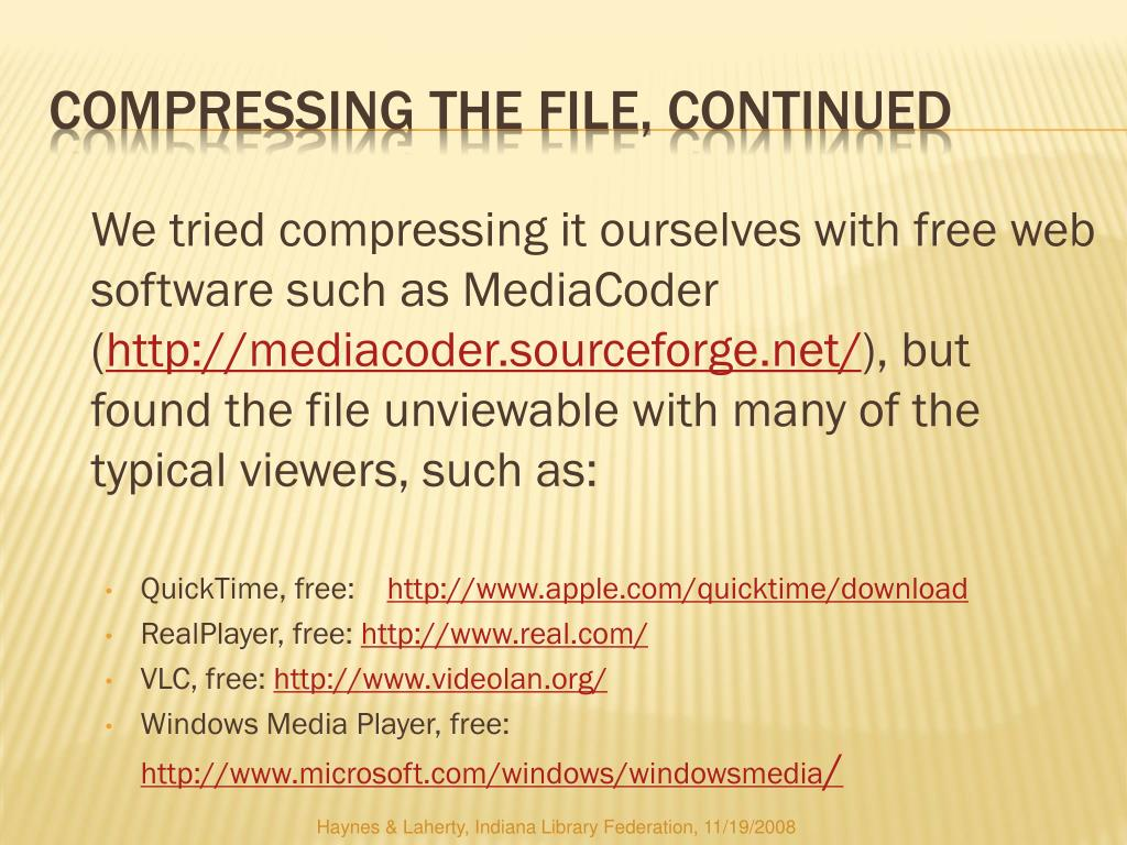 We tried compressing it ourselves with free web software such as MediaCoder  (
