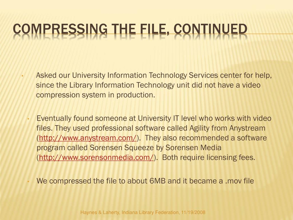 Asked our University Information Technology Services center for help,      since the Library Information Technology unit did not have a video compression system in production.