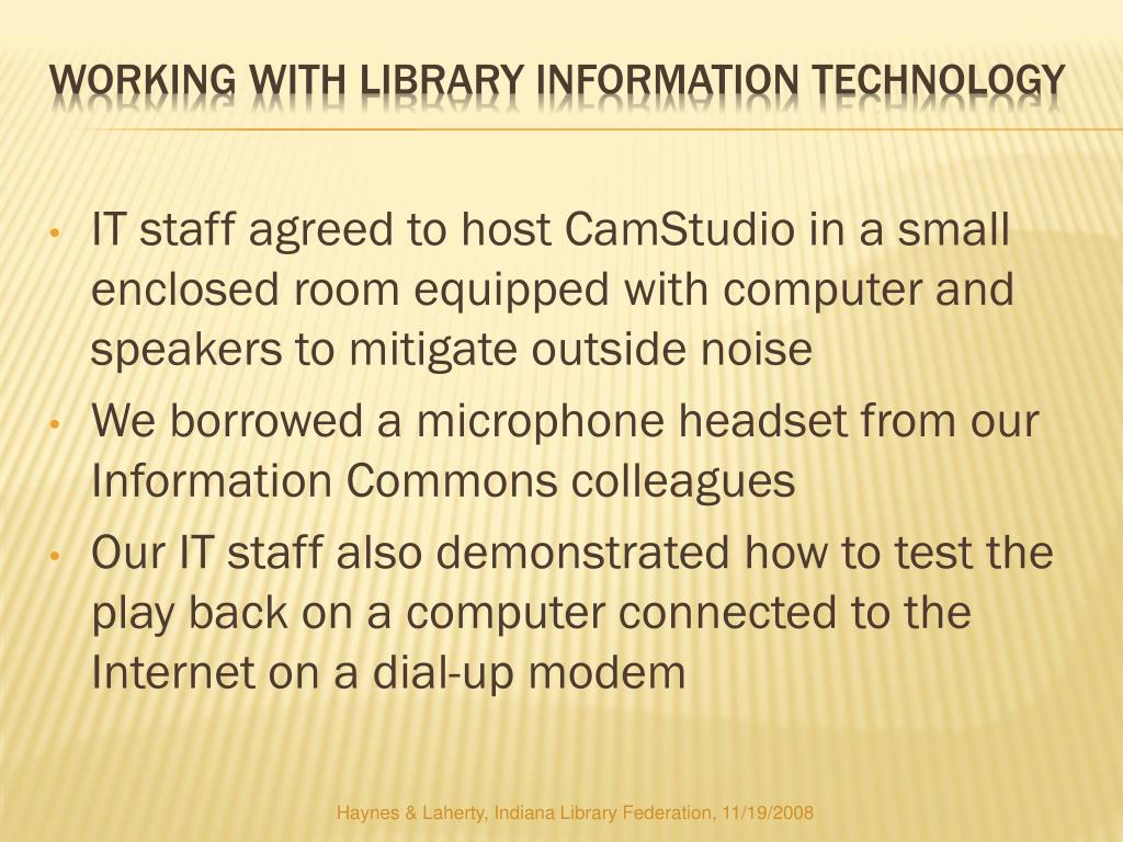 IT staff agreed to host CamStudio in a small enclosed room equipped with computer and speakers to mitigate outside noise