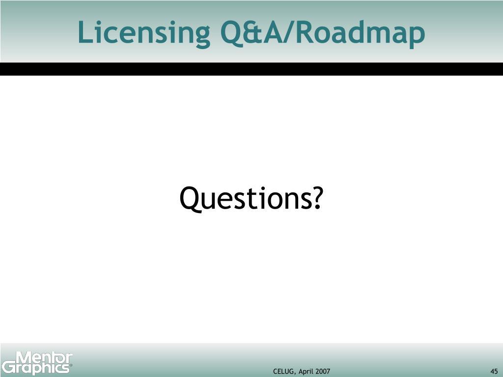 Licensing Q&A/Roadmap