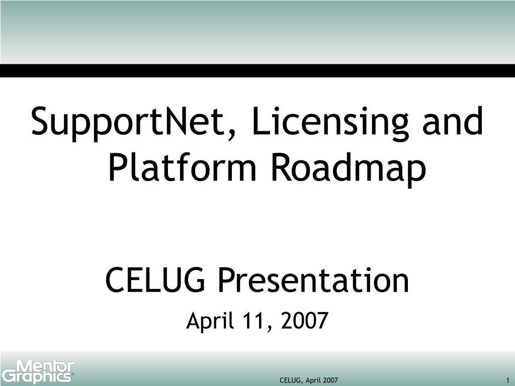 SupportNet, Licensing and Platform Roadmap
