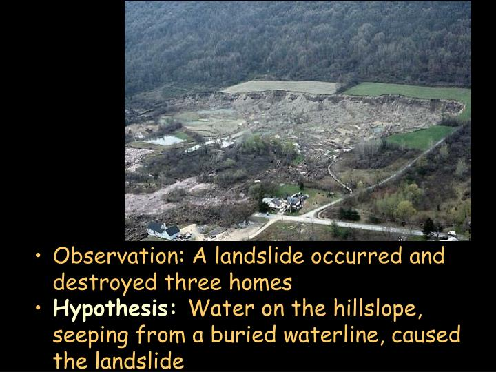 Observation: A landslide occurred and destroyed three homes