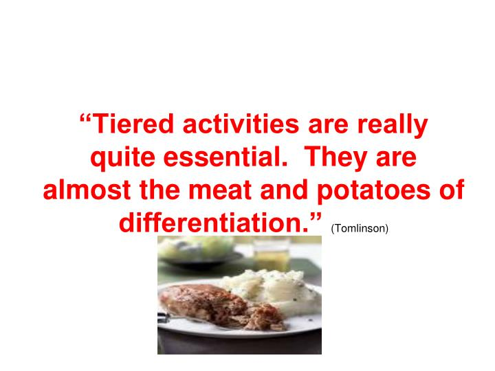 """Tiered activities are really quite essential.  They are almost the meat and potatoes of differentiation."""