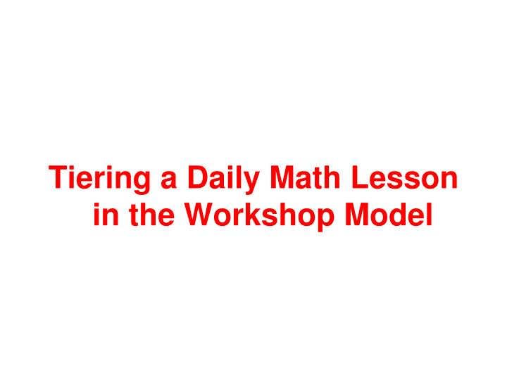 Tiering a Daily Math Lesson in the Workshop Model