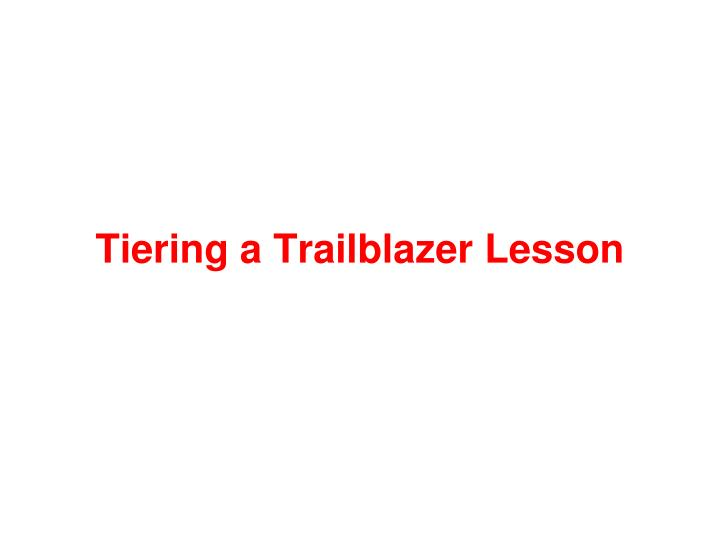 Tiering a Trailblazer Lesson