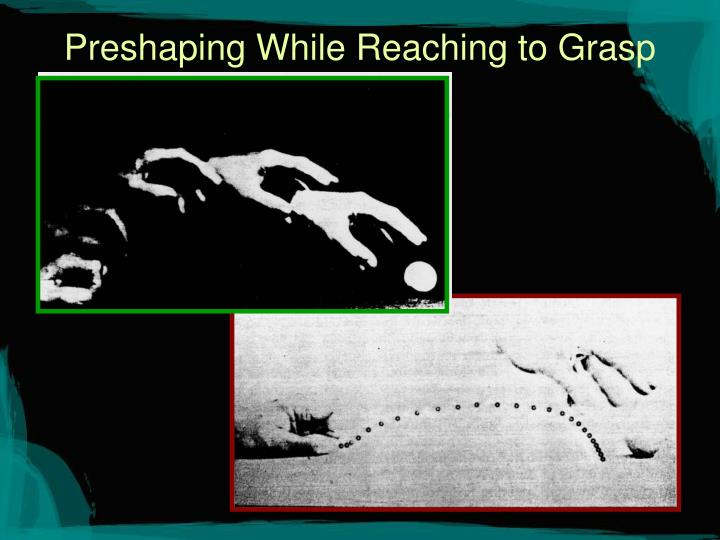 Preshaping While Reaching to Grasp