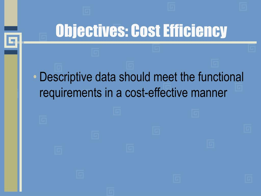 Objectives: Cost Efficiency