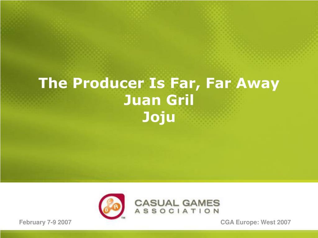 The Producer Is Far, Far Away