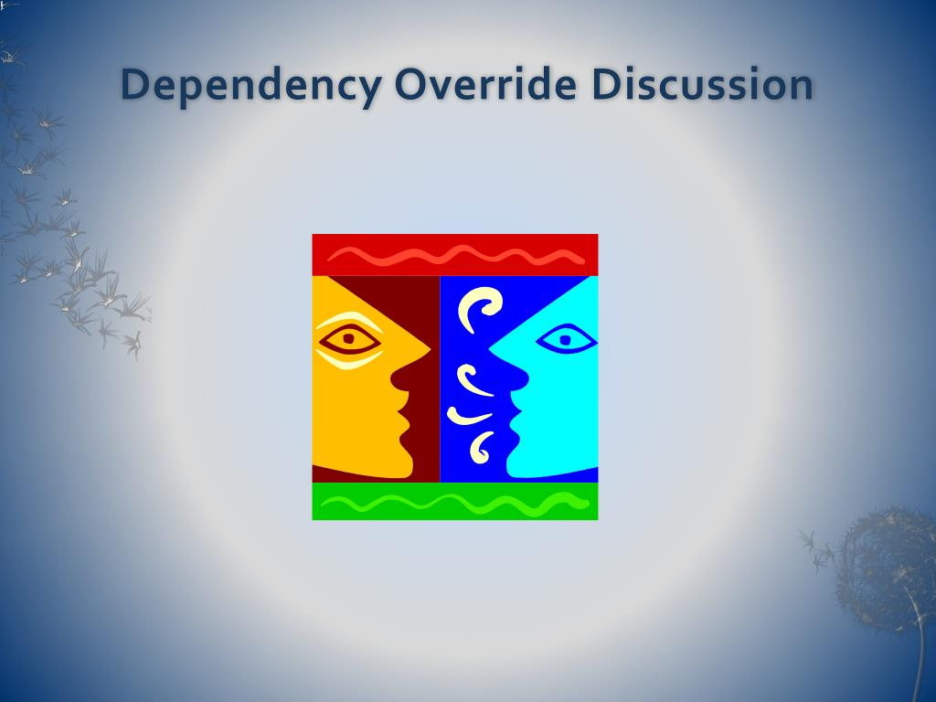 Dependency Override Discussion
