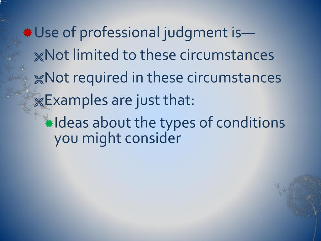 Use of professional judgment is—
