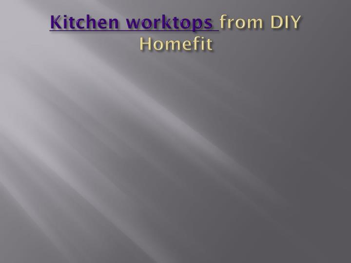 Kitchen worktops from diy homefit