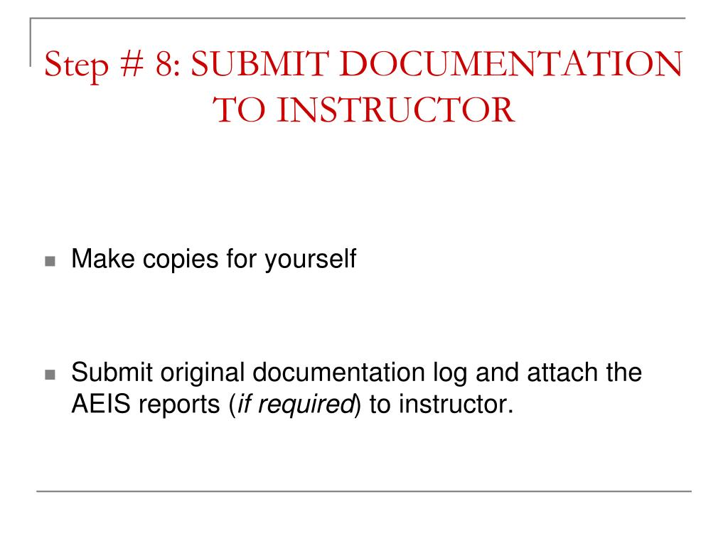 Step # 8: SUBMIT DOCUMENTATION TO INSTRUCTOR