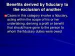 benefits derived by fiduciary to the exclusion of another