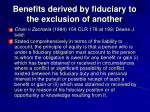benefits derived by fiduciary to the exclusion of another1