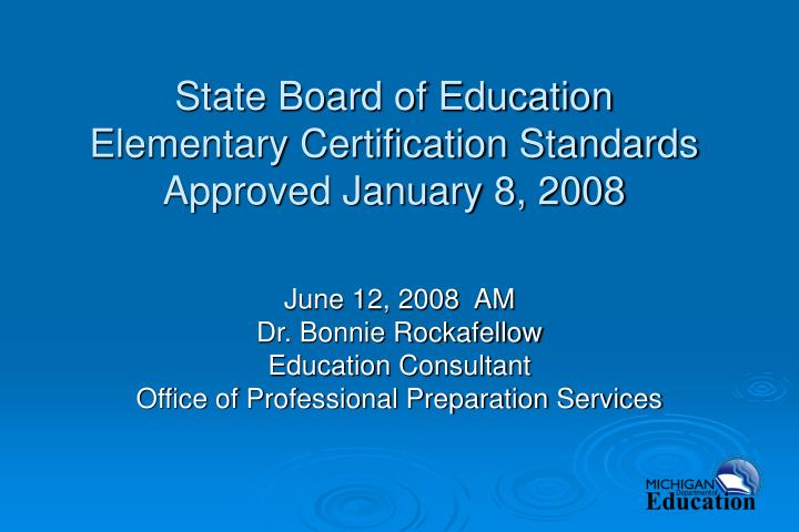 State board of education elementary certification standards approved january 8 2008 l.jpg