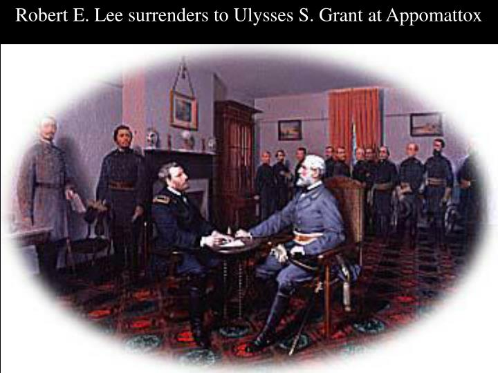 Robert E. Lee surrenders to Ulysses S. Grant at Appomattox