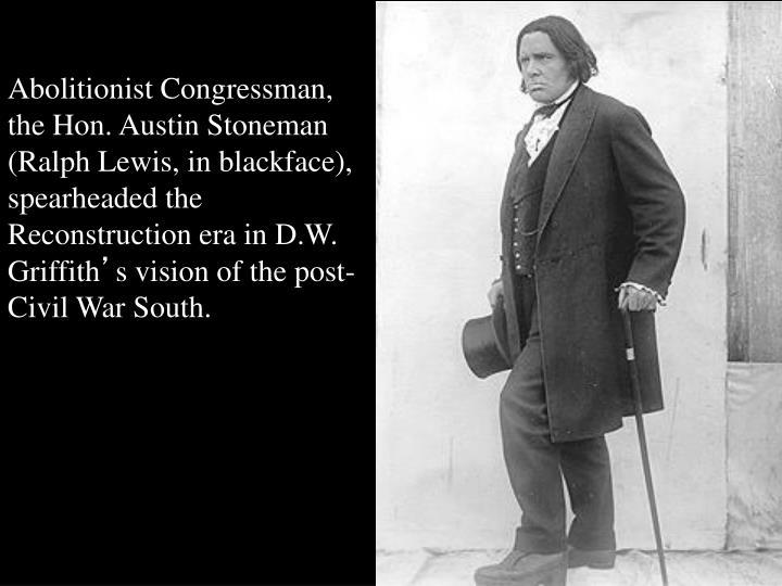Abolitionist Congressman, the Hon. Austin Stoneman (Ralph Lewis, in blackface),
