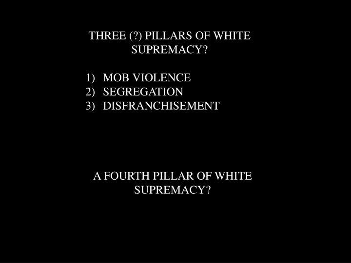 THREE (?) PILLARS OF WHITE SUPREMACY?