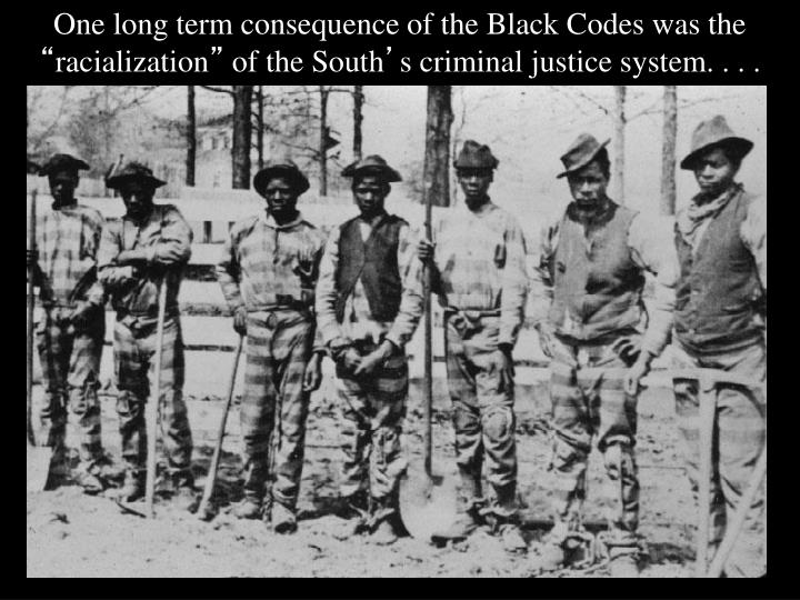 One long term consequence of the Black Codes was the