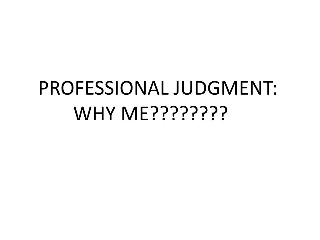 PROFESSIONAL JUDGMENT: