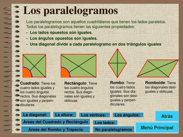Los paralelogramos son aquellos cuadriláteros que tienen los lados paralelos. Todos los paralelogramos tienen las siguientes propiedades: