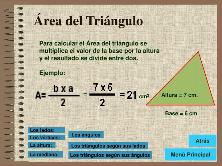 Para calcular el Área del triángulo se multiplica el valor de la base por la altura y el resultado se divide entre dos.