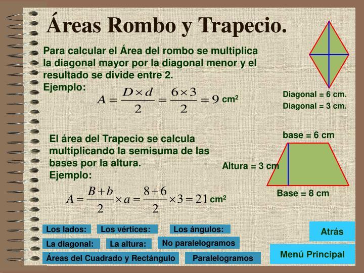 Para calcular el Área del rombo se multiplica la diagonal mayor por la diagonal menor y el resultado se divide entre 2.